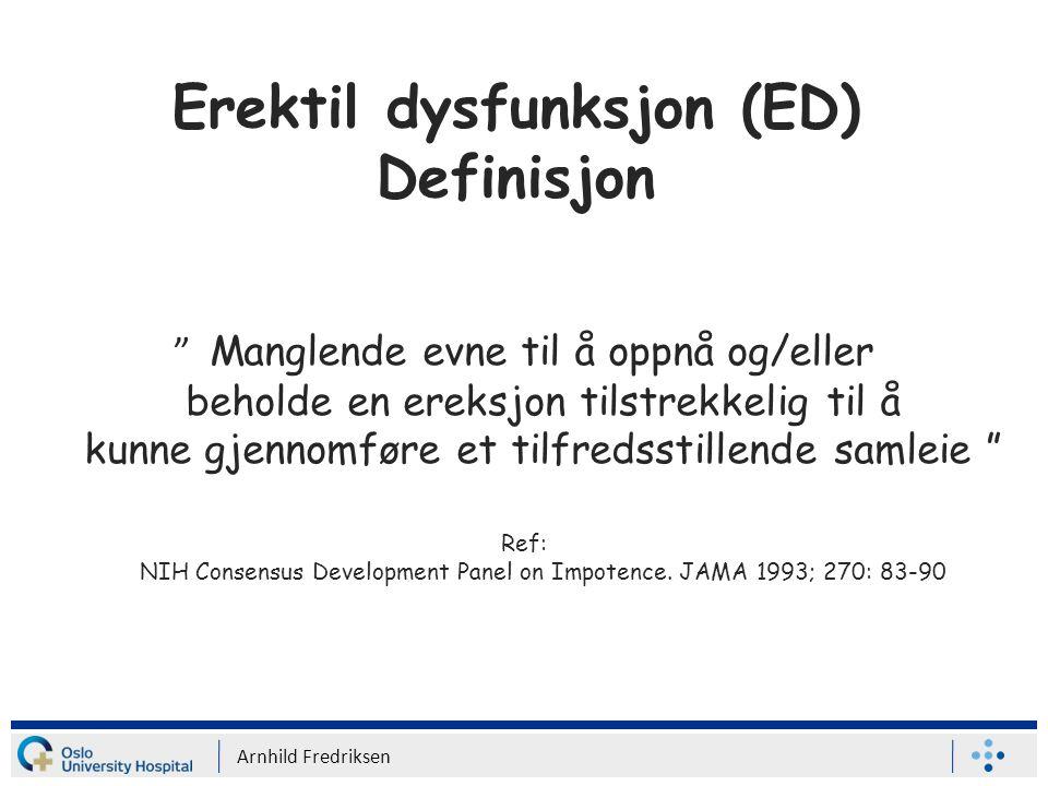 Erektil dysfunksjon (ED) Definisjon Manglende evne til å oppnå og/eller beholde en ereksjon tilstrekkelig til å kunne gjennomføre et tilfredsstillende samleie Ref: NIH Consensus Development Panel on Impotence.