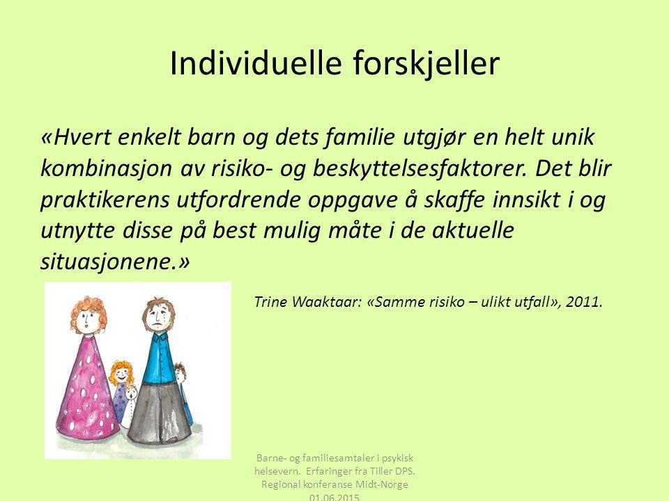 Individuelle forskjeller «Hvert enkelt barn og dets familie utgjør en helt unik kombinasjon av risiko- og beskyttelsesfaktorer. Det blir praktikerens