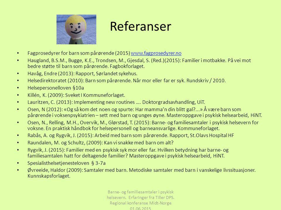Referanser Fagprosedyrer for barn som pårørende (2015) www.fagprosedyrer.nowww.fagprosedyrer.no Haugland, B.S.M., Bugge, K.E., Trondsen, M., Gjesdal,