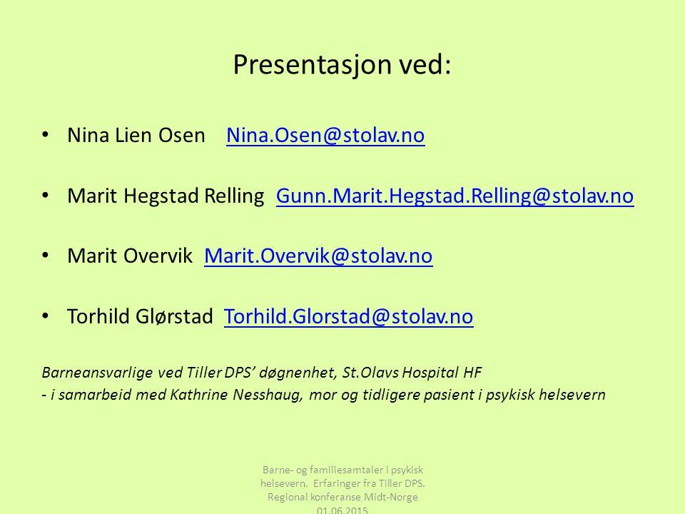 Presentasjon ved: Nina Lien Osen Nina.Osen@stolav.noNina.Osen@stolav.no Marit Hegstad Relling Gunn.Marit.Hegstad.Relling@stolav.noGunn.Marit.Hegstad.R