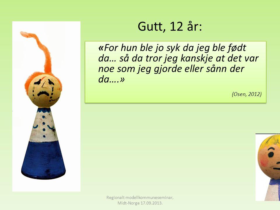 Gutt 12 år: «Når jeg spiller fotball, da glemmer jeg, da tenker jeg ikke noe på mamma eller noe sånt, da er jeg skikkelig positiv!» (Osen, 2012) Regionalt modellkommuneseminar, Midt-Norge 17.09.2013.
