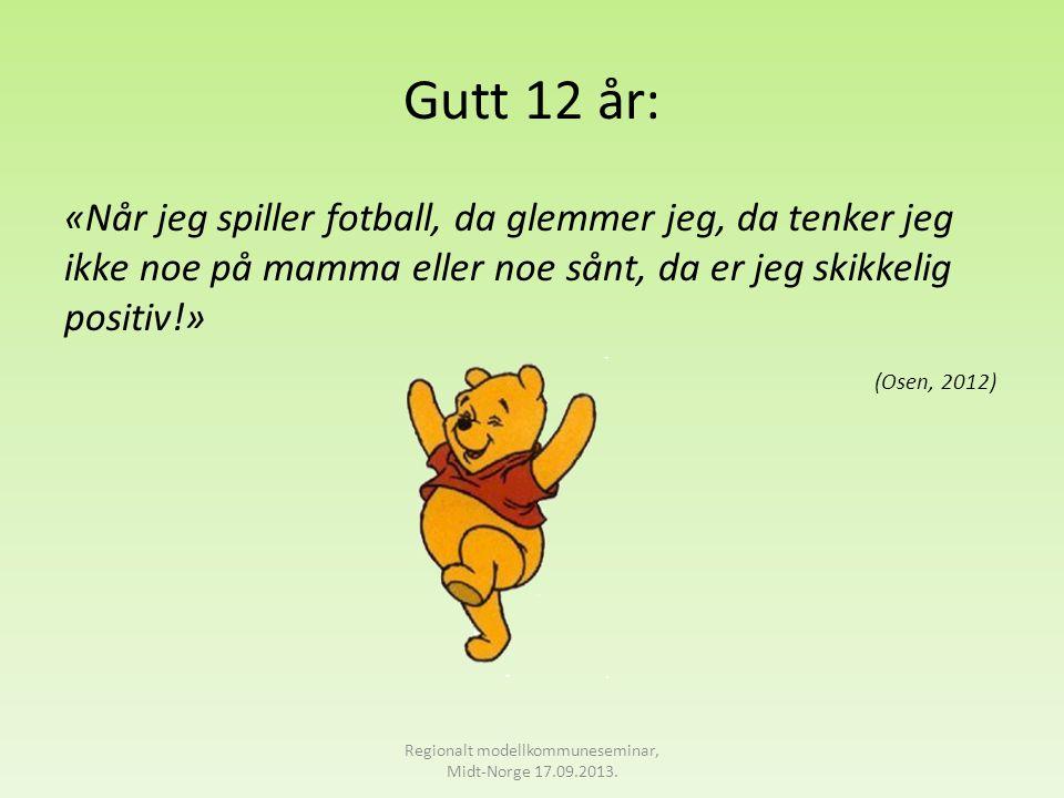 Gutt 12 år: «Når jeg spiller fotball, da glemmer jeg, da tenker jeg ikke noe på mamma eller noe sånt, da er jeg skikkelig positiv!» (Osen, 2012) Regio
