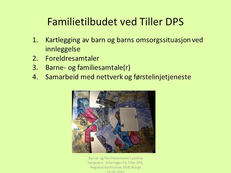 Familietilbudet ved Tiller DPS Barne- og familiesamtaler i psykisk helsevern. Erfaringer fra Tiller DPS. Regional konferanse Midt-Norge 01.06.2015 1.K