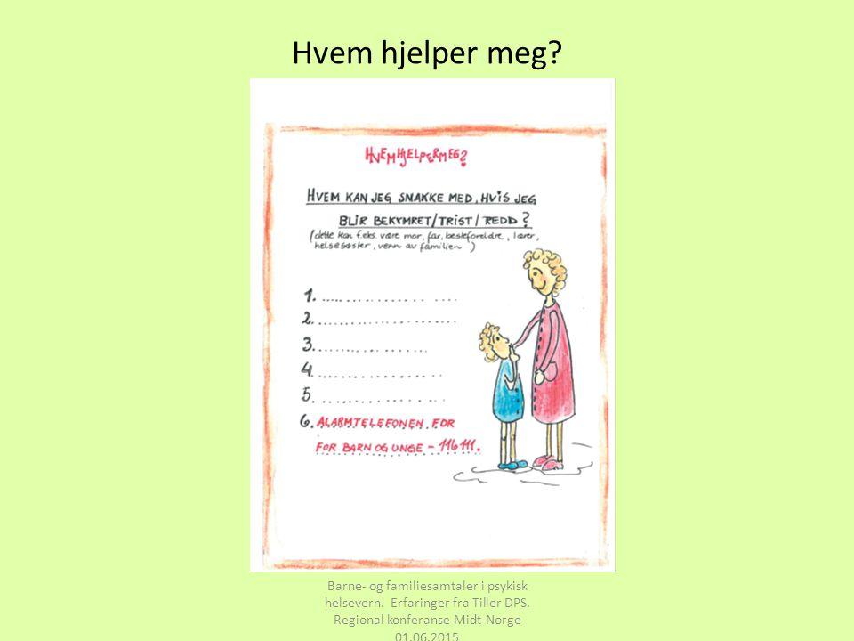 Hvem hjelper meg? Barne- og familiesamtaler i psykisk helsevern. Erfaringer fra Tiller DPS. Regional konferanse Midt-Norge 01.06.2015