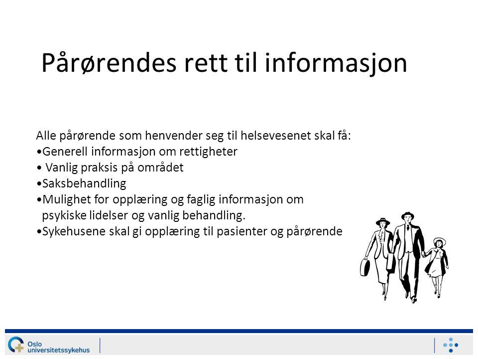 Pårørendes rett til informasjon Alle pårørende som henvender seg til helsevesenet skal få: Generell informasjon om rettigheter Vanlig praksis på områd