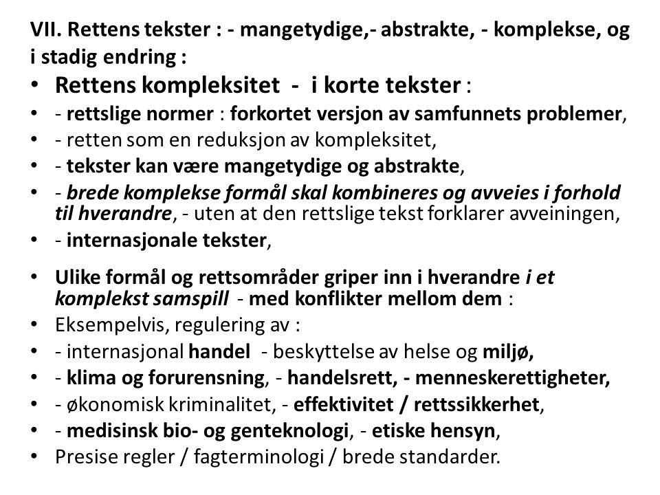 VII. Rettens tekster : - mangetydige,- abstrakte, - komplekse, og i stadig endring : Rettens kompleksitet - i korte tekster : - rettslige normer : for