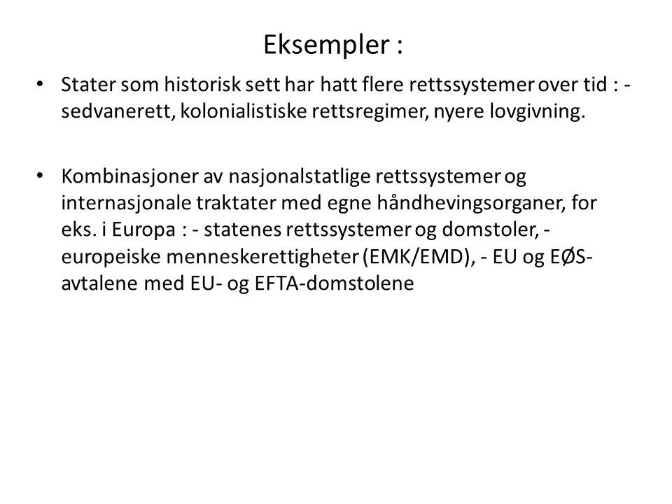 Eksempler : Stater som historisk sett har hatt flere rettssystemer over tid : - sedvanerett, kolonialistiske rettsregimer, nyere lovgivning. Kombinasj