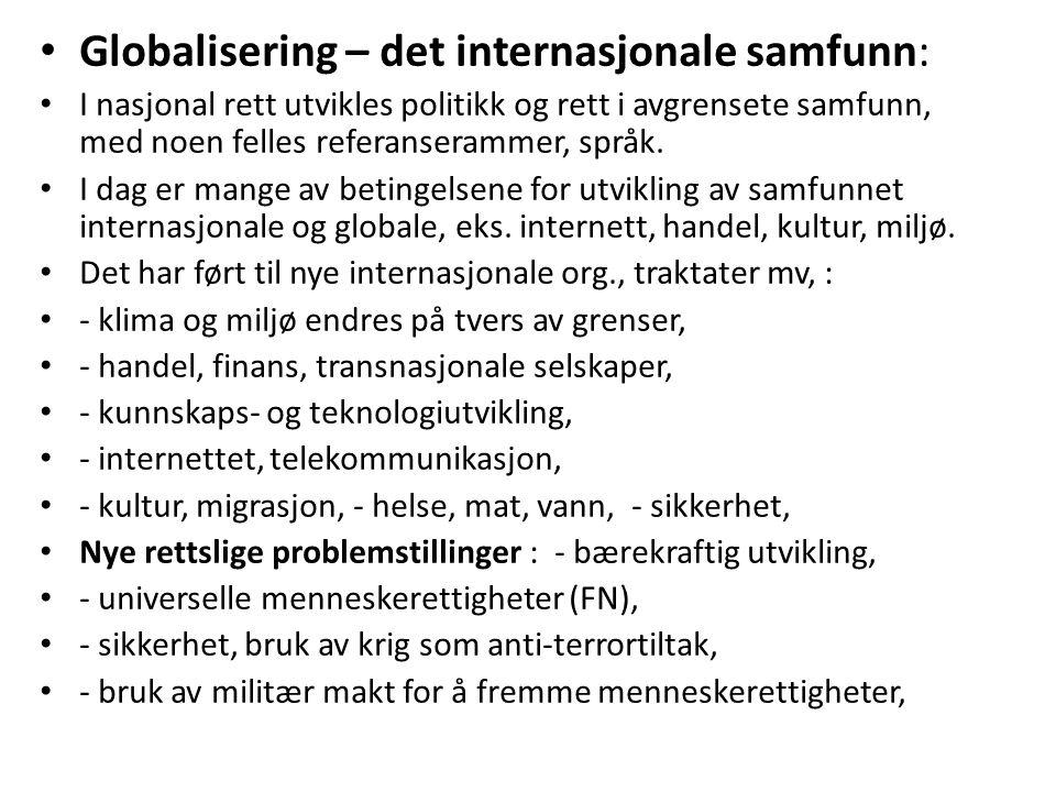 Globalisering – det internasjonale samfunn: I nasjonal rett utvikles politikk og rett i avgrensete samfunn, med noen felles referanserammer, språk. I