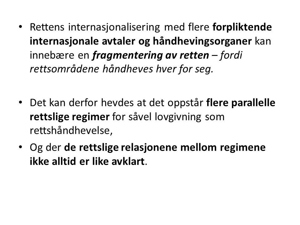 Rettens internasjonalisering med flere forpliktende internasjonale avtaler og håndhevingsorganer kan innebære en fragmentering av retten – fordi rettsområdene håndheves hver for seg.