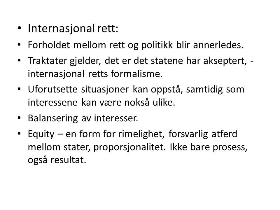 Internasjonal rett: Forholdet mellom rett og politikk blir annerledes. Traktater gjelder, det er det statene har akseptert, - internasjonal retts form