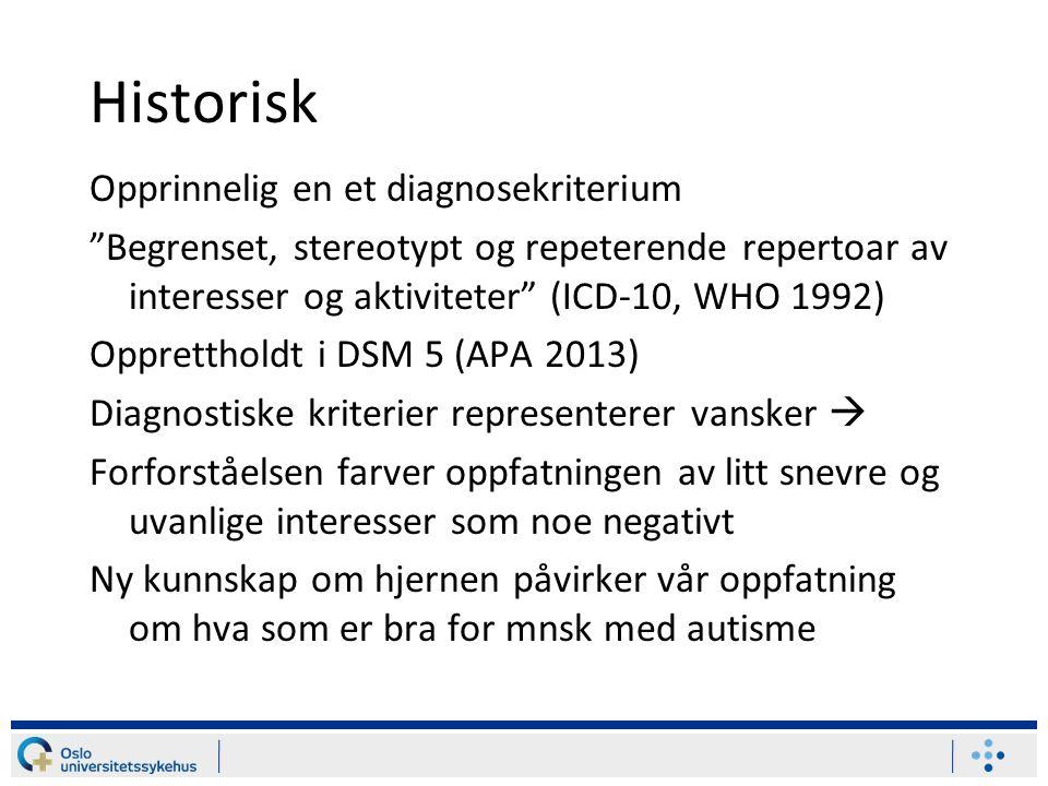 """Historisk Opprinnelig en et diagnosekriterium """"Begrenset, stereotypt og repeterende repertoar av interesser og aktiviteter"""" (ICD-10, WHO 1992) Opprett"""