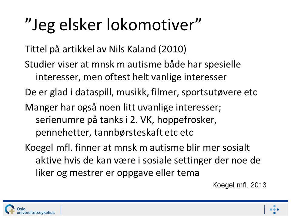 """""""Jeg elsker lokomotiver"""" Tittel på artikkel av Nils Kaland (2010) Studier viser at mnsk m autisme både har spesielle interesser, men oftest helt vanli"""