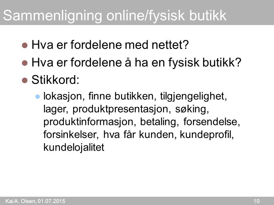 Kai A. Olsen, 01.07.2015 10 Sammenligning online/fysisk butikk Hva er fordelene med nettet.
