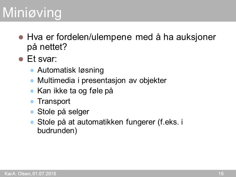Kai A. Olsen, 01.07.2015 15 Miniøving Hva er fordelen/ulempene med å ha auksjoner på nettet.