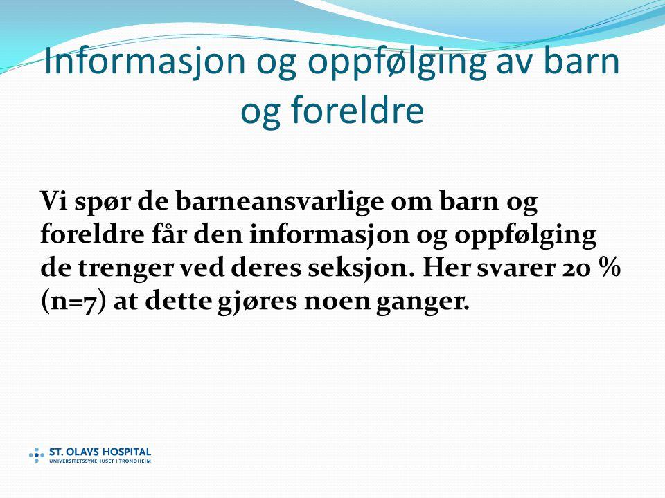 Informasjon og oppfølging av barn og foreldre Vi spør de barneansvarlige om barn og foreldre får den informasjon og oppfølging de trenger ved deres seksjon.