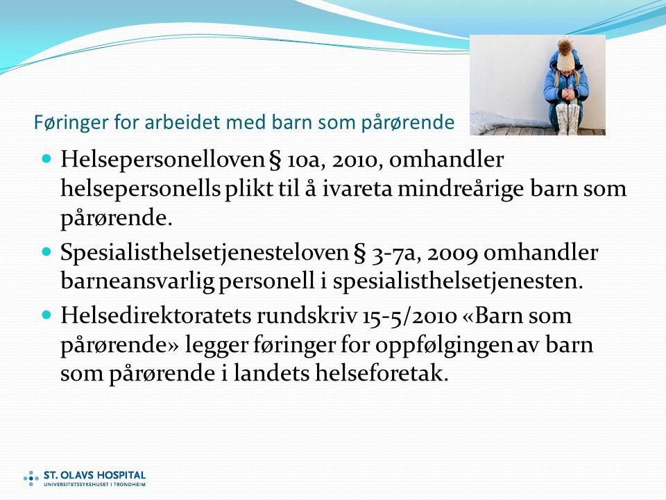 Føringer for arbeidet med barn som pårørende Helsepersonelloven § 10a, 2010, omhandler helsepersonells plikt til å ivareta mindreårige barn som pårørende.