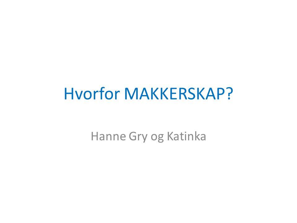 Hvorfor MAKKERSKAP? Hanne Gry og Katinka