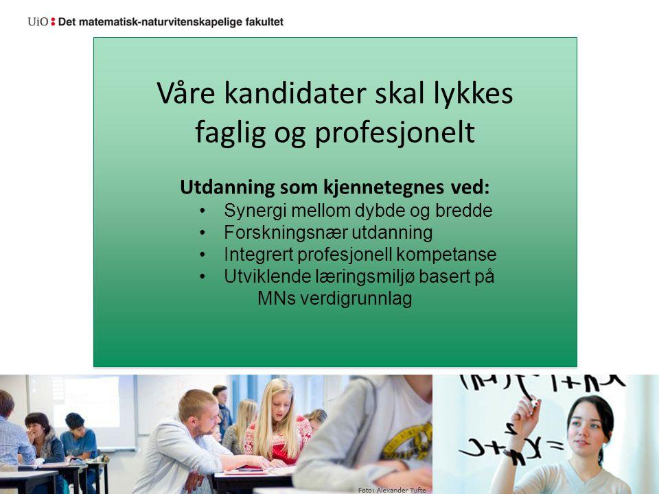 Våre kandidater skal lykkes faglig og profesjonelt Utdanning som kjennetegnes ved: Synergi mellom dybde og bredde Forskningsnær utdanning Integrert pr