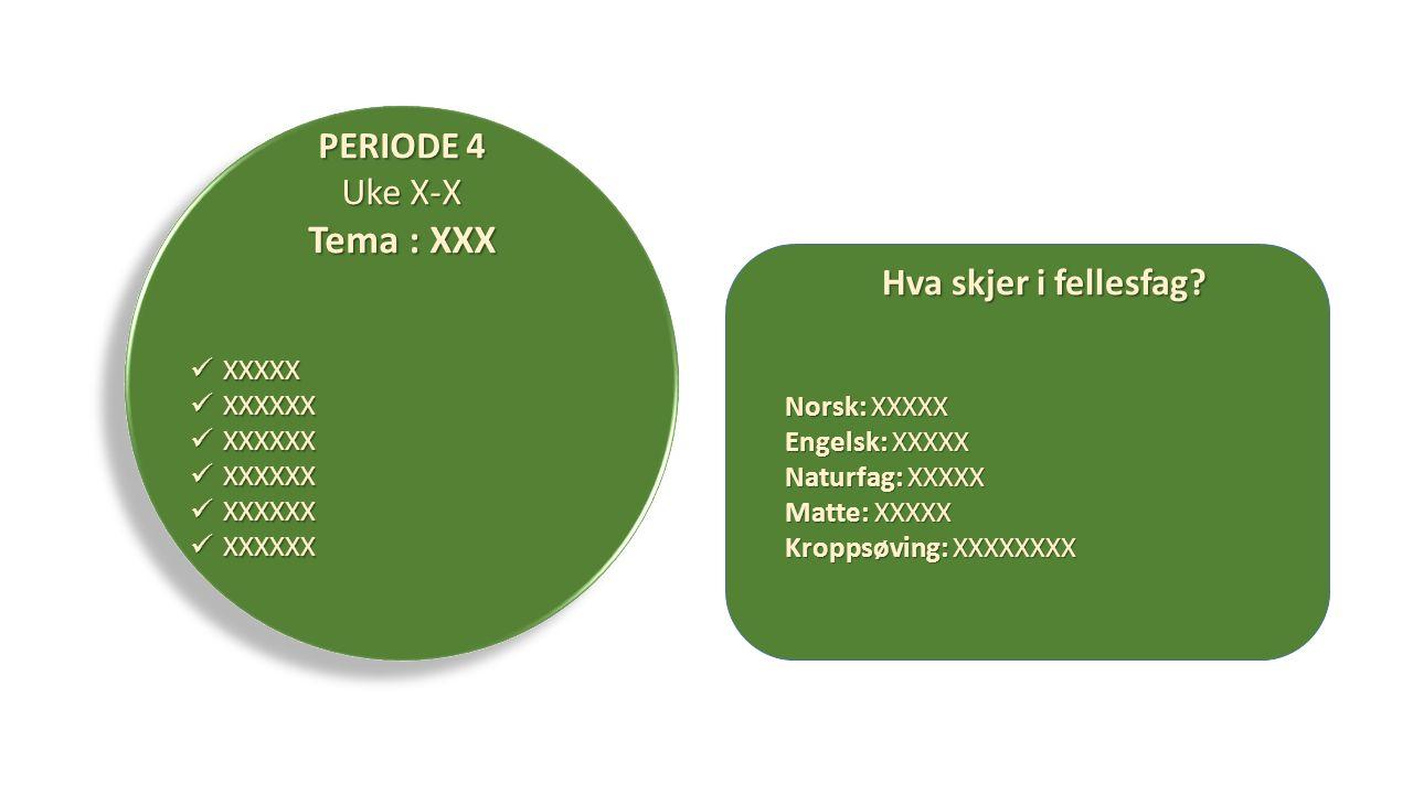 XXXXX XXXXX XXXXXX XXXXXX PERIODE 4 Uke X-X Tema : XXX Hva skjer i fellesfag.