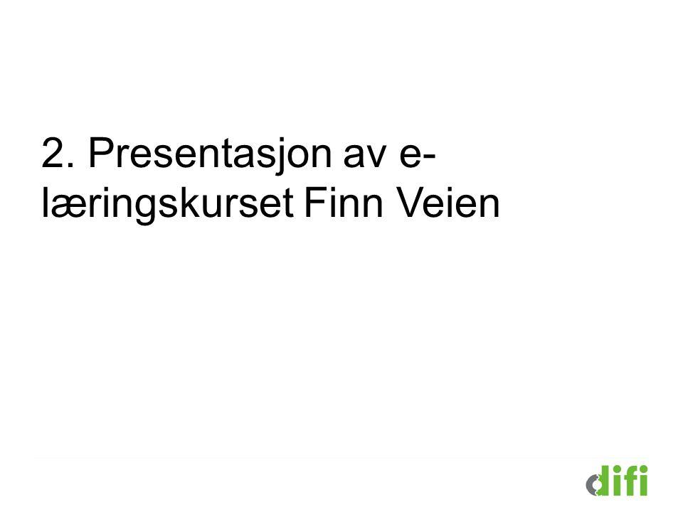 2. Presentasjon av e- læringskurset Finn Veien