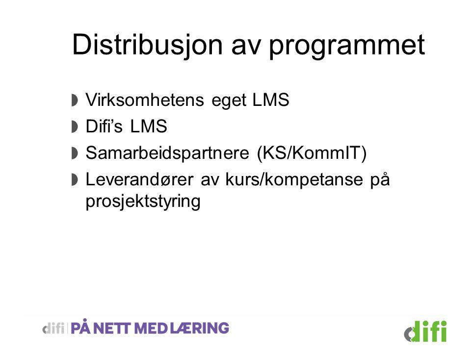 Distribusjon av programmet Virksomhetens eget LMS Difi's LMS Samarbeidspartnere (KS/KommIT) Leverandører av kurs/kompetanse på prosjektstyring