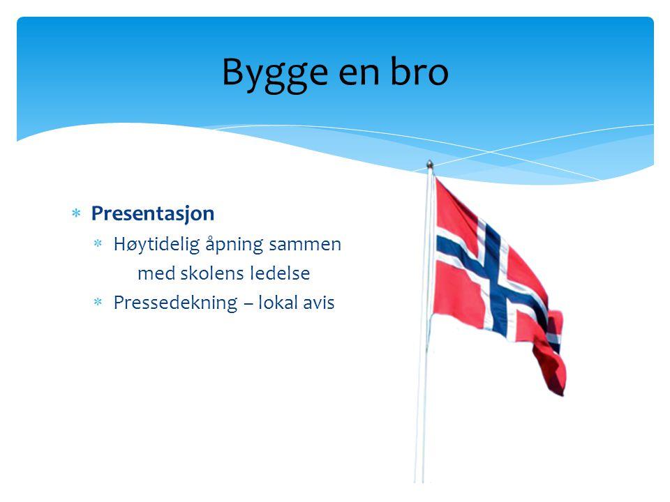  Presentasjon  Høytidelig åpning sammen med skolens ledelse  Pressedekning – lokal avis Bygge en bro
