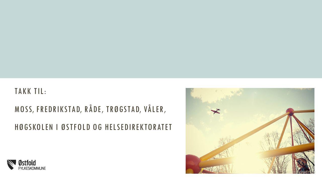 TAKK TIL: MOSS, FREDRIKSTAD, RÅDE, TRØGSTAD, VÅLER, HØGSKOLEN I ØSTFOLD OG HELSEDIREKTORATET JORGENORDBY.COM