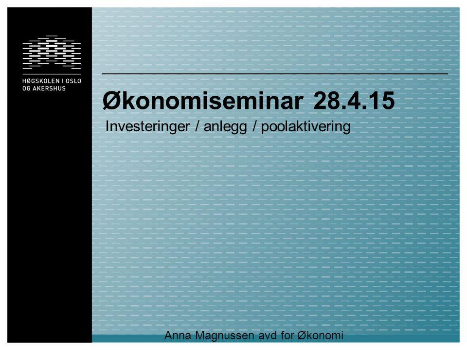 Økonomiseminar 28.4.15 Investeringer / anlegg / poolaktivering Anna Magnussen avd for Økonomi