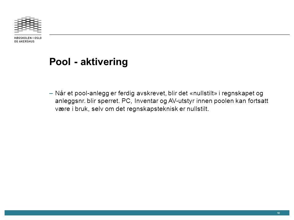 Pool - aktivering –Når et pool-anlegg er ferdig avskrevet, blir det «nullstilt» i regnskapet og anleggsnr.