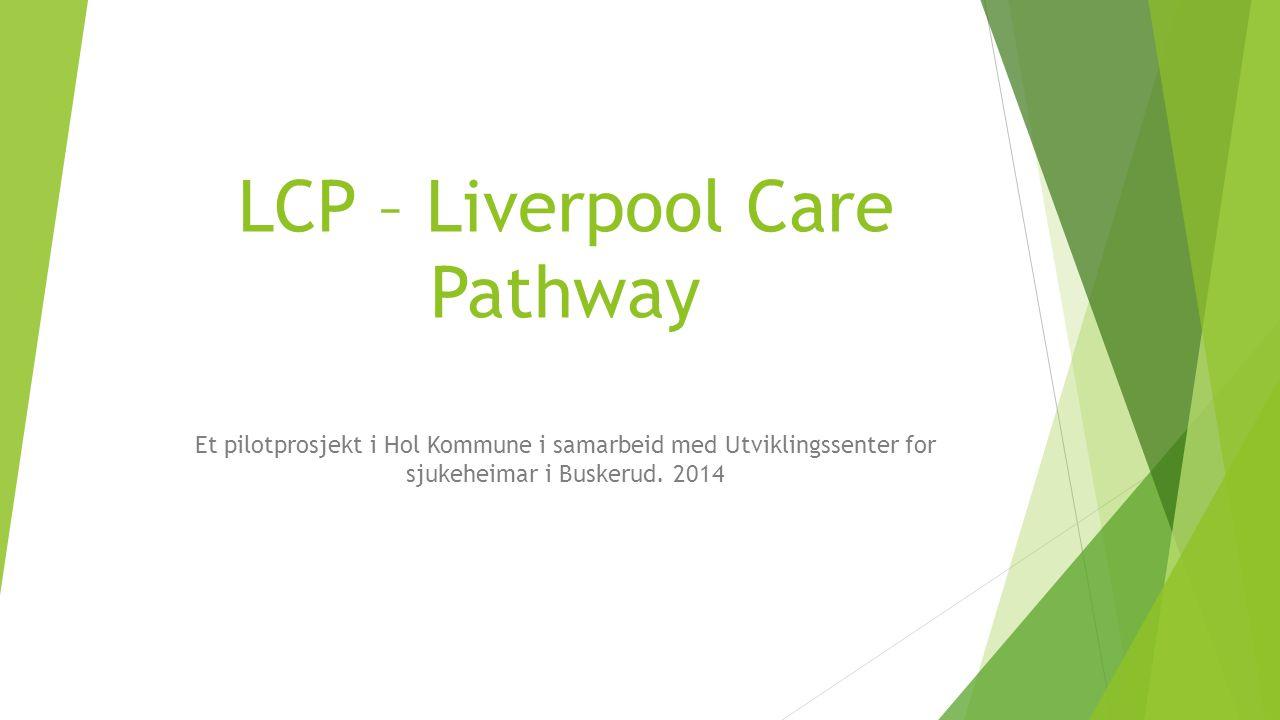 LCP – Liverpool Care Pathway Et pilotprosjekt i Hol Kommune i samarbeid med Utviklingssenter for sjukeheimar i Buskerud.