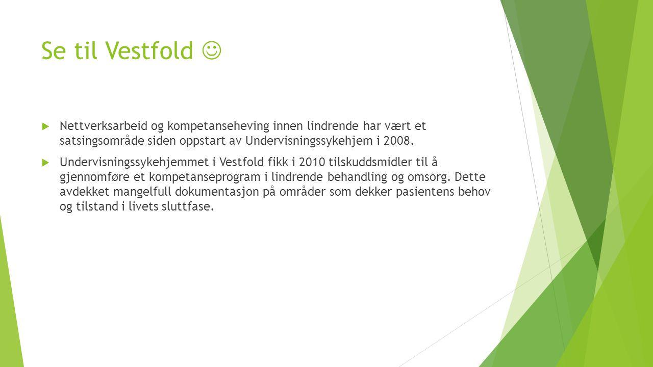 Se til Vestfold  Nettverksarbeid og kompetanseheving innen lindrende har vært et satsingsområde siden oppstart av Undervisningssykehjem i 2008.