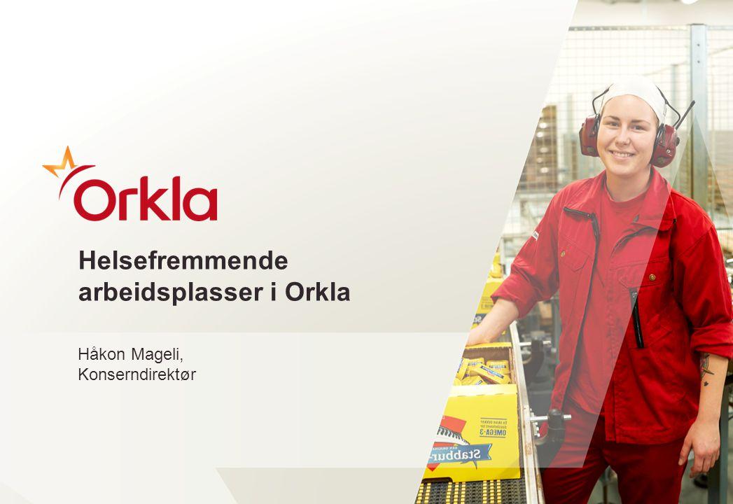  Helsefremmende arbeidsplasser i Orkla  Håkon Mageli, Konserndirektør 1