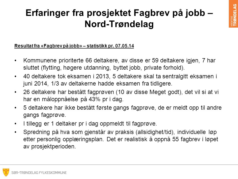 Erfaringer fra prosjektet Fagbrev på jobb – Nord-Trøndelag Resultat fra «Fagbrev på jobb» – statistikk pr.