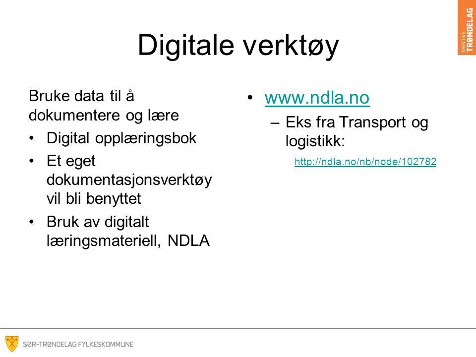 Digitale verktøy Bruke data til å dokumentere og lære Digital opplæringsbok Et eget dokumentasjonsverktøy vil bli benyttet Bruk av digitalt læringsmateriell, NDLA www.ndla.no –Eks fra Transport og logistikk: http://ndla.no/nb/node/102782 http://ndla.no/nb/node/102782