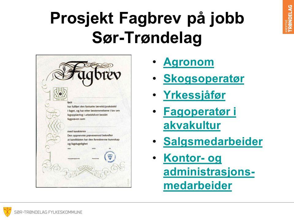 Prosjekt Fagbrev på jobb Sør-Trøndelag Agronom Skogsoperatør Yrkessjåfør Fagoperatør i akvakulturFagoperatør i akvakultur Salgsmedarbeider Kontor- og administrasjons- medarbeiderKontor- og administrasjons- medarbeider