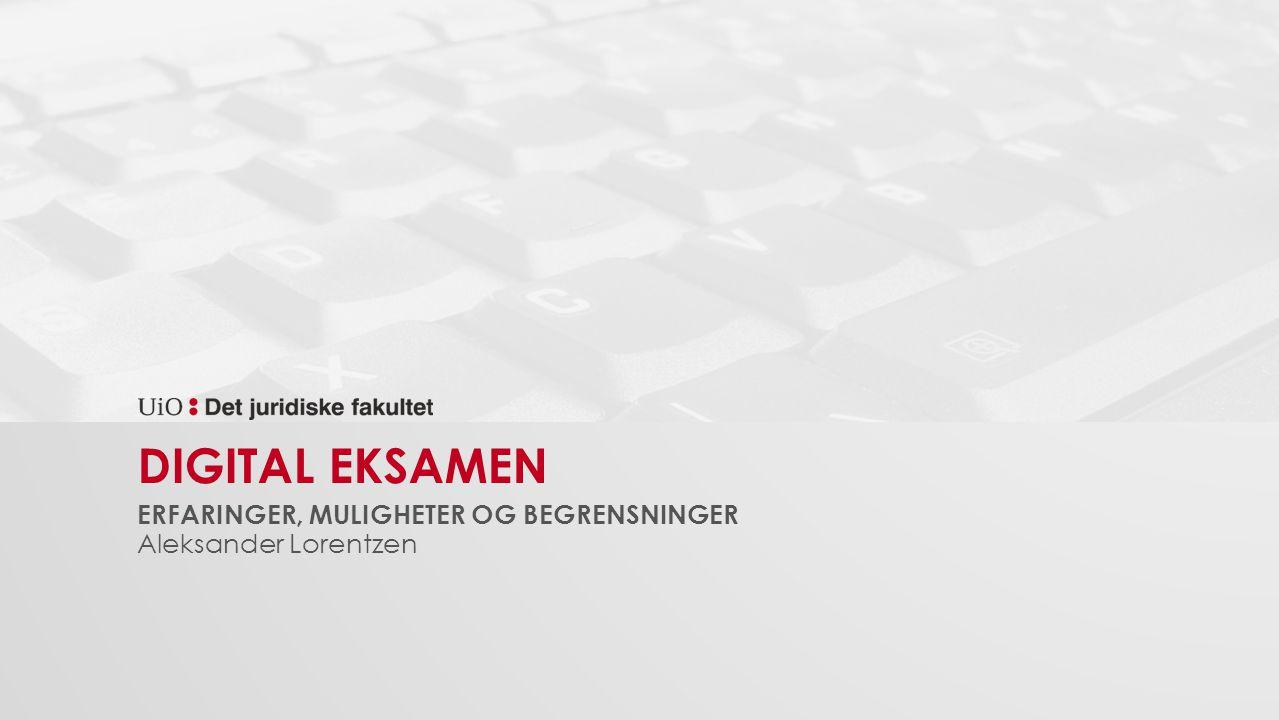 DIGITAL EKSAMEN ERFARINGER, MULIGHETER OG BEGRENSNINGER Aleksander Lorentzen