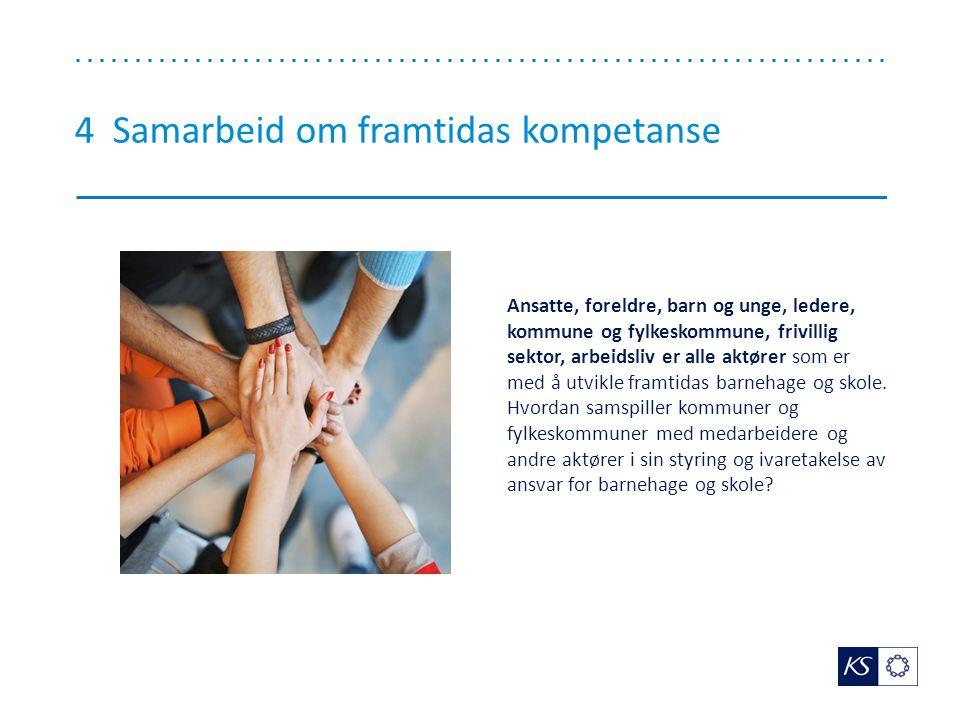 4 Samarbeid om framtidas kompetanse Ansatte, foreldre, barn og unge, ledere, kommune og fylkeskommune, frivillig sektor, arbeidsliv er alle aktører som er med å utvikle framtidas barnehage og skole.