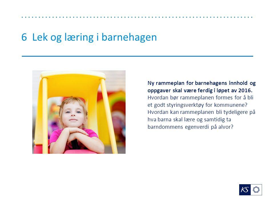 6 Lek og læring i barnehagen Ny rammeplan for barnehagens innhold og oppgaver skal være ferdig i løpet av 2016.
