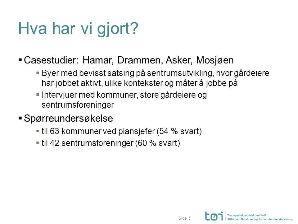 Side Hva har vi gjort?  Casestudier: Hamar, Drammen, Asker, Mosjøen  Byer med bevisst satsing på sentrumsutvikling, hvor gårdeiere har jobbet aktivt