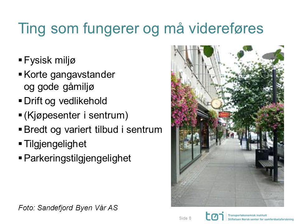 Side Ting som fungerer og må videreføres  Fysisk miljø  Korte gangavstander og gode gåmiljø  Drift og vedlikehold  (Kjøpesenter i sentrum)  Bredt