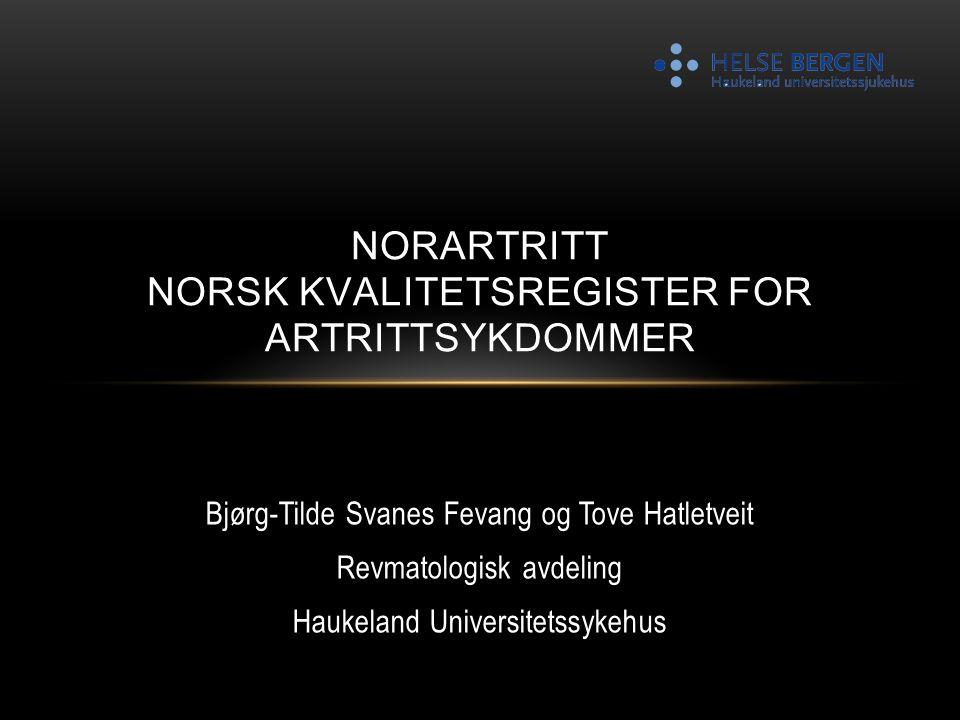 Bjørg-Tilde Svanes Fevang og Tove Hatletveit Revmatologisk avdeling Haukeland Universitetssykehus NORARTRITT NORSK KVALITETSREGISTER FOR ARTRITTSYKDOM