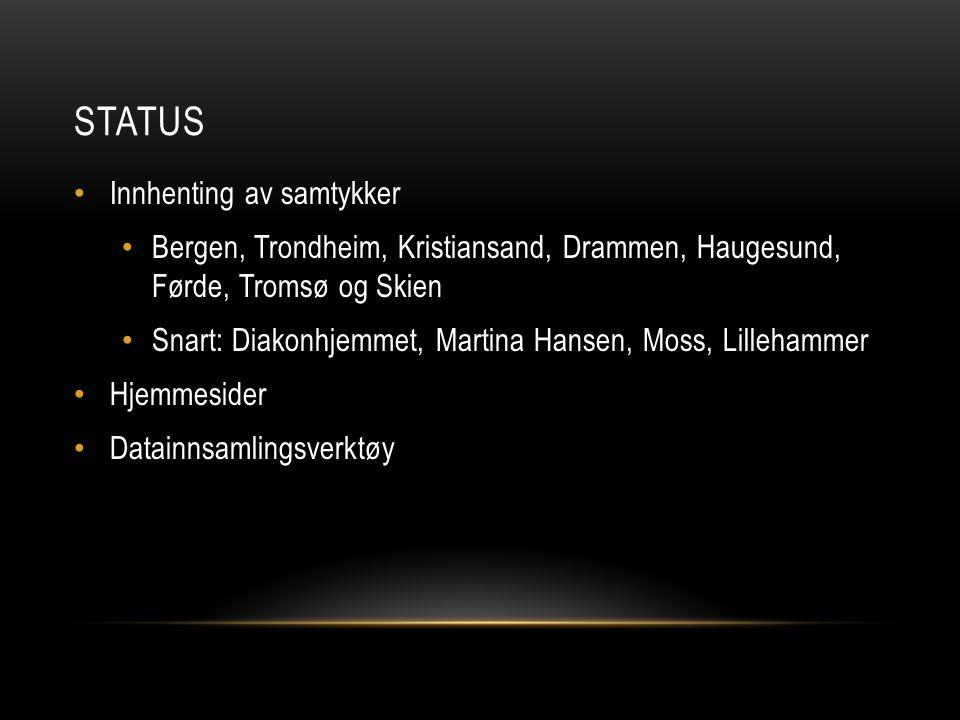 STATUS Innhenting av samtykker Bergen, Trondheim, Kristiansand, Drammen, Haugesund, Førde, Tromsø og Skien Snart: Diakonhjemmet, Martina Hansen, Moss,