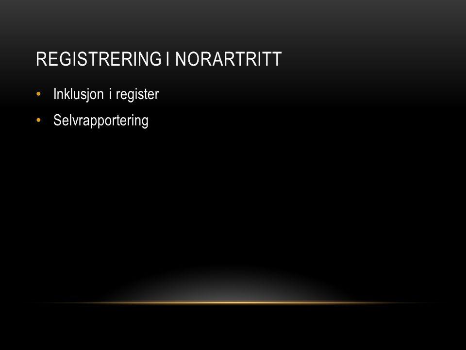 REGISTRERING I NORARTRITT Inklusjon i register Selvrapportering