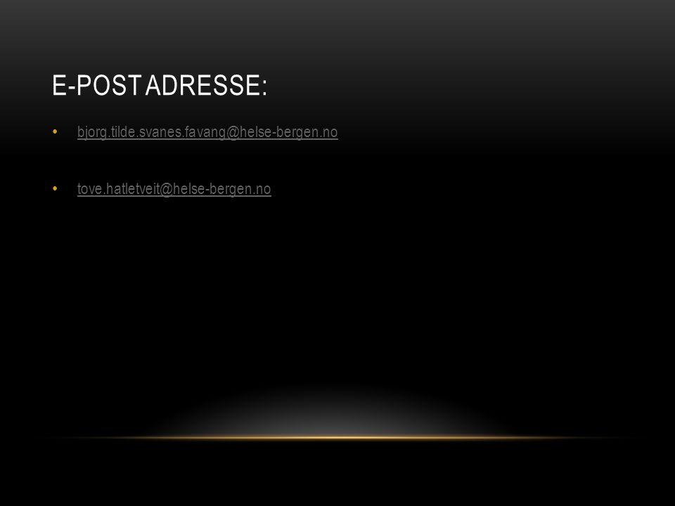 E-POST ADRESSE: bjorg.tilde.svanes.favang@helse-bergen.no tove.hatletveit@helse-bergen.no