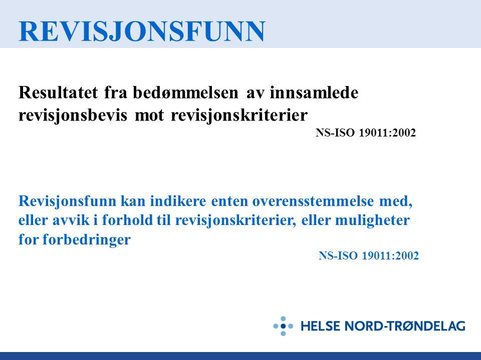 REVISJONSFUNN Resultatet fra bedømmelsen av innsamlede revisjonsbevis mot revisjonskriterier NS-ISO 19011:2002 Revisjonsfunn kan indikere enten overen