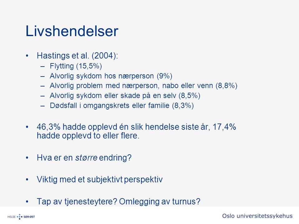 Livshendelser Hastings et al. (2004): –Flytting (15,5%) –Alvorlig sykdom hos nærperson (9%) –Alvorlig problem med nærperson, nabo eller venn (8,8%) –A