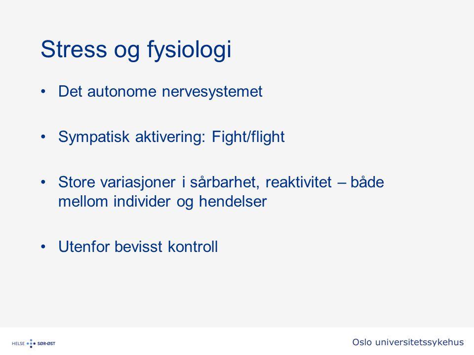 Stress og fysiologi Det autonome nervesystemet Sympatisk aktivering: Fight/flight Store variasjoner i sårbarhet, reaktivitet – både mellom individer o
