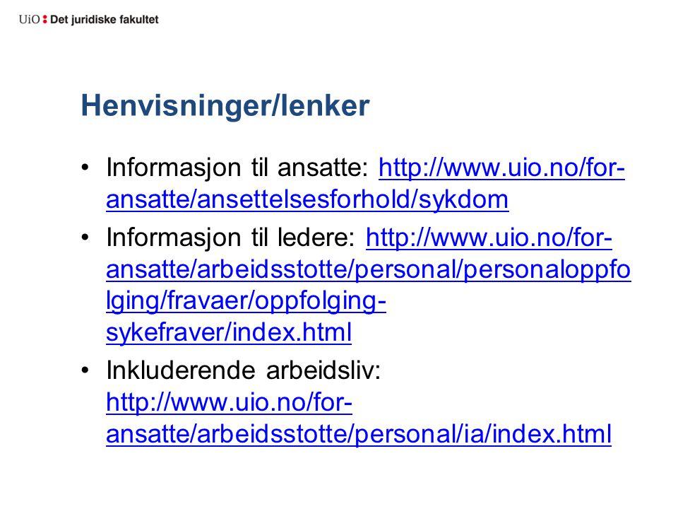 Henvisninger/lenker Informasjon til ansatte: http://www.uio.no/for- ansatte/ansettelsesforhold/sykdomhttp://www.uio.no/for- ansatte/ansettelsesforhold/sykdom Informasjon til ledere: http://www.uio.no/for- ansatte/arbeidsstotte/personal/personaloppfo lging/fravaer/oppfolging- sykefraver/index.htmlhttp://www.uio.no/for- ansatte/arbeidsstotte/personal/personaloppfo lging/fravaer/oppfolging- sykefraver/index.html Inkluderende arbeidsliv: http://www.uio.no/for- ansatte/arbeidsstotte/personal/ia/index.html http://www.uio.no/for- ansatte/arbeidsstotte/personal/ia/index.html