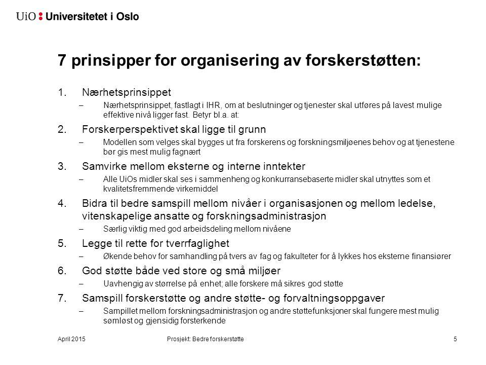 7 prinsipper for organisering av forskerstøtten: 1.Nærhetsprinsippet –Nærhetsprinsippet, fastlagt i IHR, om at beslutninger og tjenester skal utføres på lavest mulige effektive nivå ligger fast.