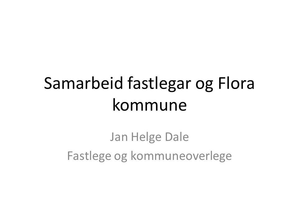 Samarbeid fastlegar og Flora kommune Jan Helge Dale Fastlege og kommuneoverlege